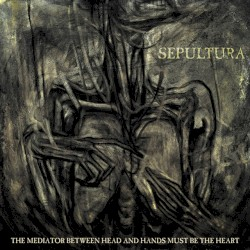 The Mediator Between Head and Hands Must Be the Heart by Sepultura