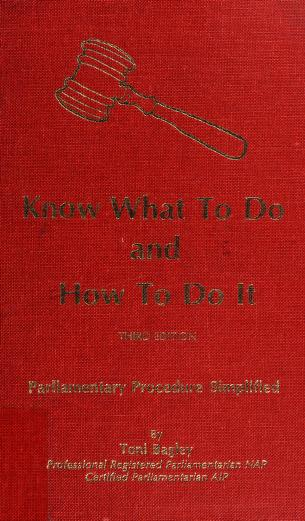 Know what to do and how to do it : parliamentary procedure simplified by